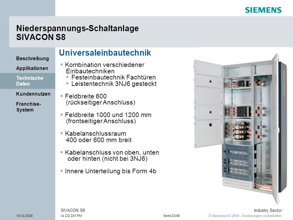 © Siemens AG 2008 - Änderungen vorbehalten Industry Sector 18.03.2008IA CD DM PMSeite 23/45 SIVACON S8 Franchise- System Kundennutzen Technische Daten