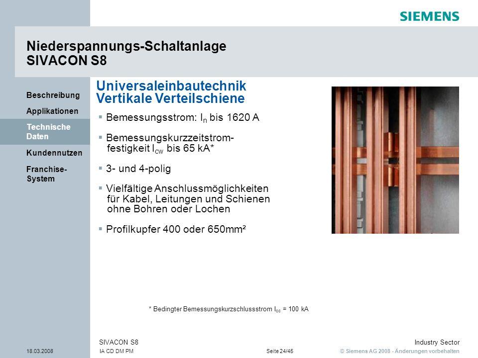 © Siemens AG 2008 - Änderungen vorbehalten Industry Sector 18.03.2008IA CD DM PMSeite 24/45 SIVACON S8 Franchise- System Kundennutzen Technische Daten