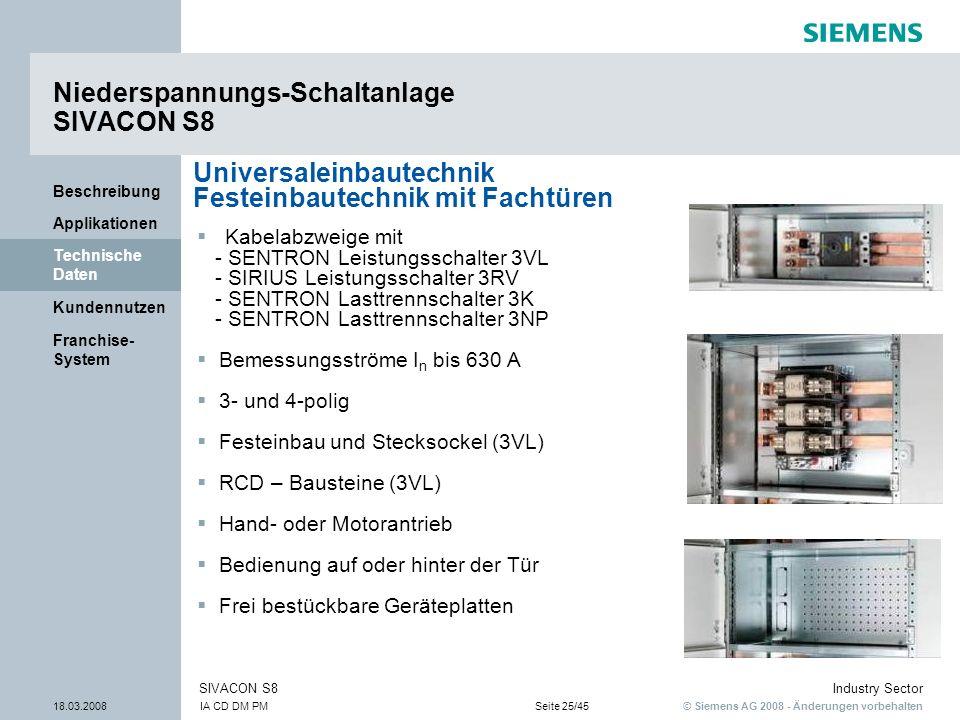 © Siemens AG 2008 - Änderungen vorbehalten Industry Sector 18.03.2008IA CD DM PMSeite 25/45 SIVACON S8 Franchise- System Kundennutzen Technische Daten