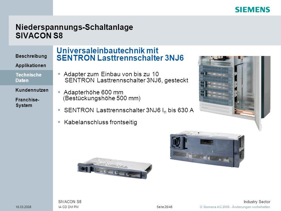 © Siemens AG 2008 - Änderungen vorbehalten Industry Sector 18.03.2008IA CD DM PMSeite 26/45 SIVACON S8 Franchise- System Kundennutzen Technische Daten