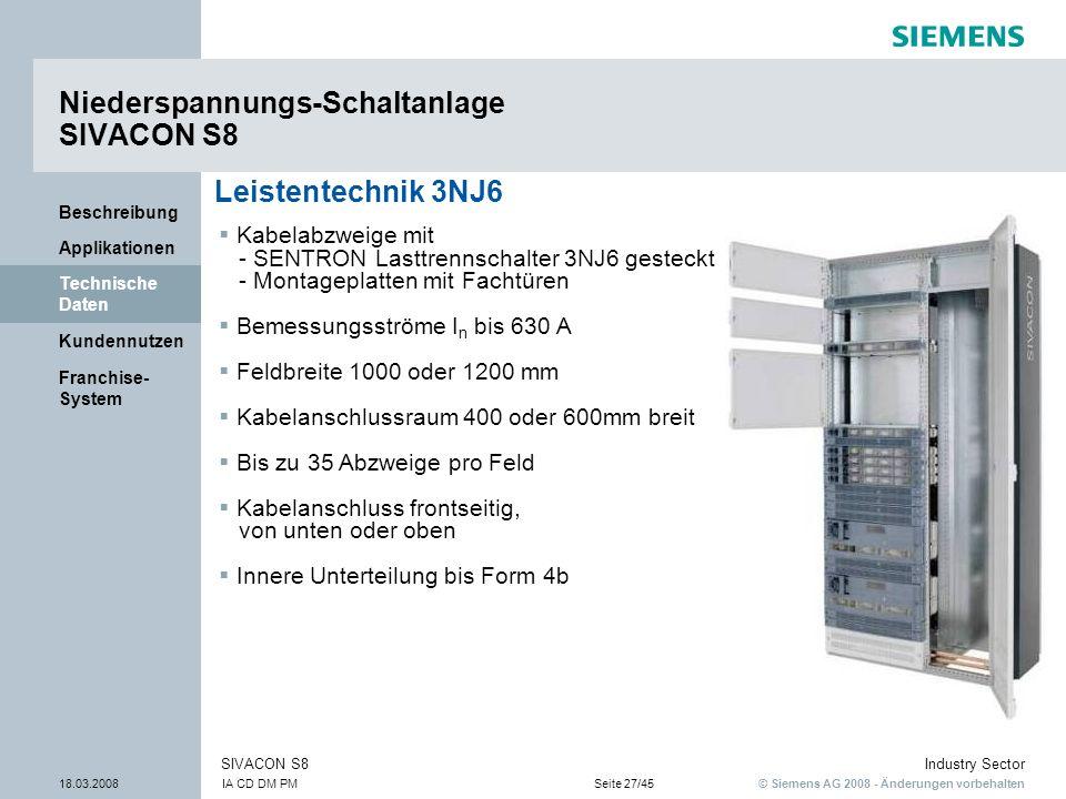 © Siemens AG 2008 - Änderungen vorbehalten Industry Sector 18.03.2008IA CD DM PMSeite 27/45 SIVACON S8 Franchise- System Kundennutzen Technische Daten