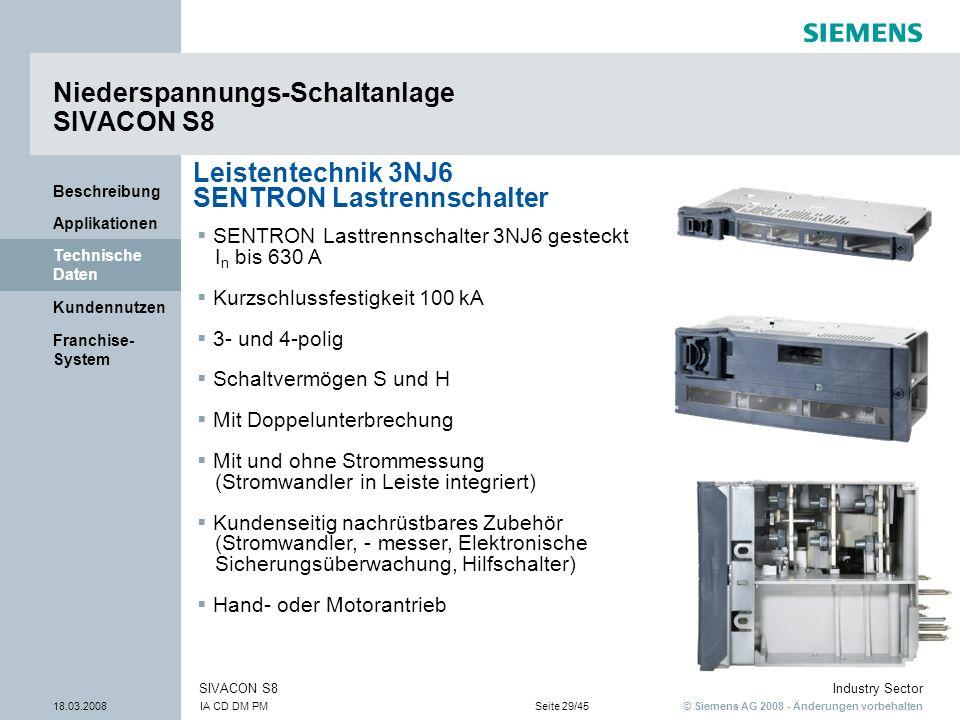 © Siemens AG 2008 - Änderungen vorbehalten Industry Sector 18.03.2008IA CD DM PMSeite 29/45 SIVACON S8 Franchise- System Kundennutzen Technische Daten
