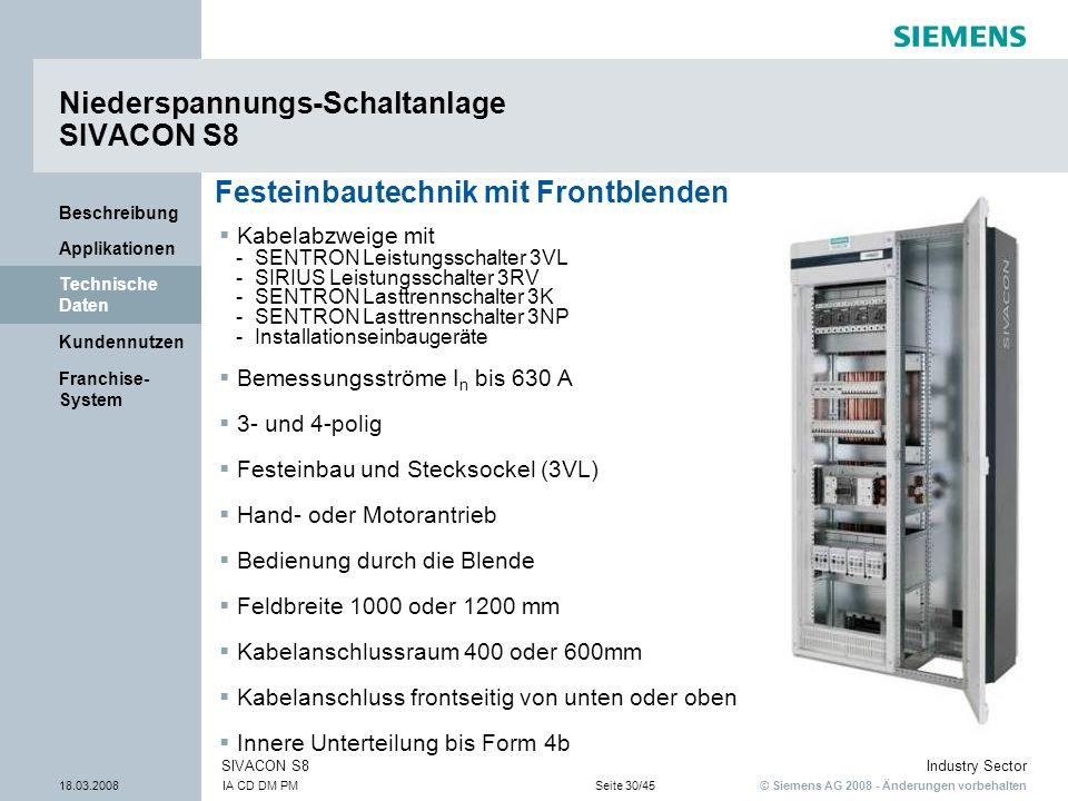© Siemens AG 2008 - Änderungen vorbehalten Industry Sector 18.03.2008IA CD DM PMSeite 30/45 SIVACON S8 Franchise- System Kundennutzen Technische Daten