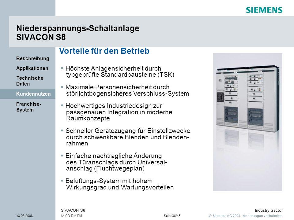 © Siemens AG 2008 - Änderungen vorbehalten Industry Sector 18.03.2008IA CD DM PMSeite 36/45 SIVACON S8 Franchise- System Kundennutzen Technische Daten