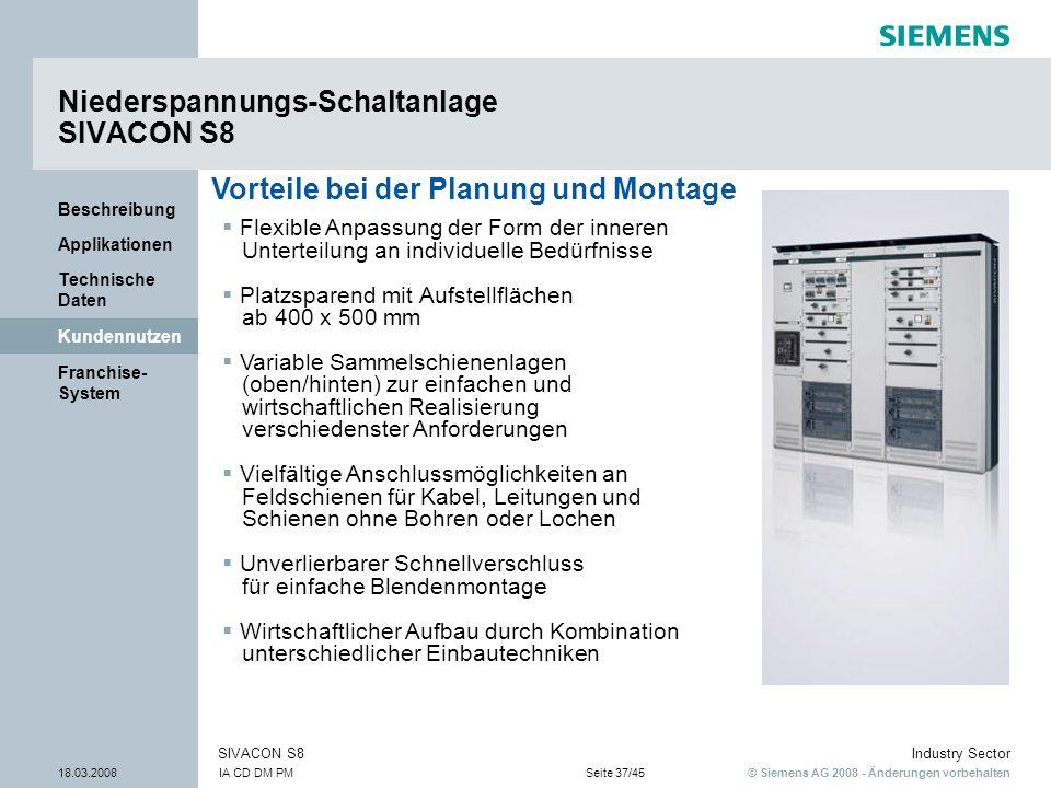 © Siemens AG 2008 - Änderungen vorbehalten Industry Sector 18.03.2008IA CD DM PMSeite 37/45 SIVACON S8 Franchise- System Kundennutzen Technische Daten