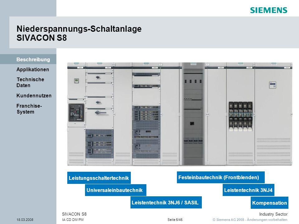 © Siemens AG 2008 - Änderungen vorbehalten Industry Sector 18.03.2008IA CD DM PMSeite 5/45 SIVACON S8 Franchise- System Kundennutzen Technische Daten