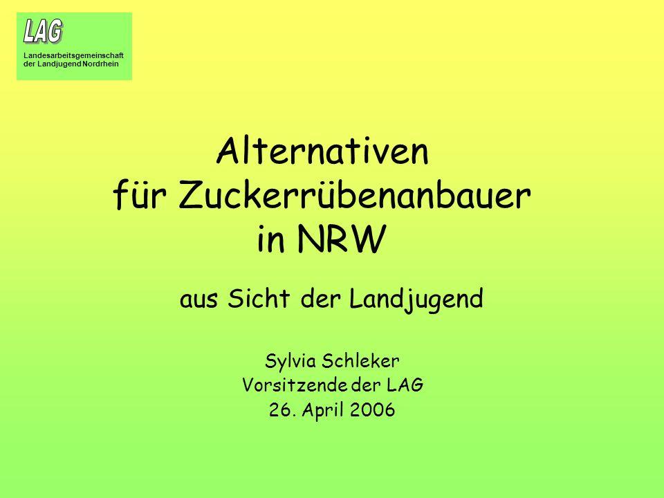 Landesarbeitsgemeinschaft der Landjugend Nordrhein Alternativen für Zuckerrübenanbauer in NRW aus Sicht der Landjugend Sylvia Schleker Vorsitzende der