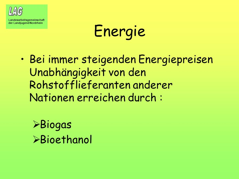 Landesarbeitsgemeinschaft der Landjugend Nordrhein Energie Bei immer steigenden Energiepreisen Unabhängigkeit von den Rohstofflieferanten anderer Nati