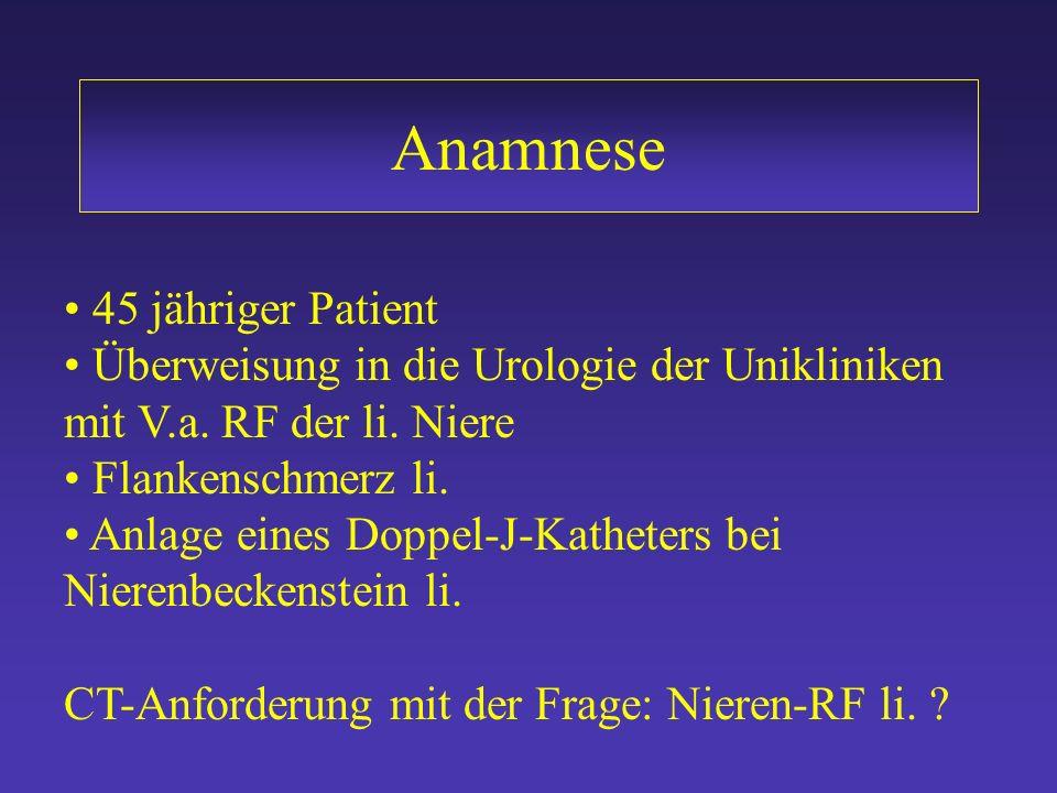 Anamnese 45 jähriger Patient Überweisung in die Urologie der Unikliniken mit V.a.