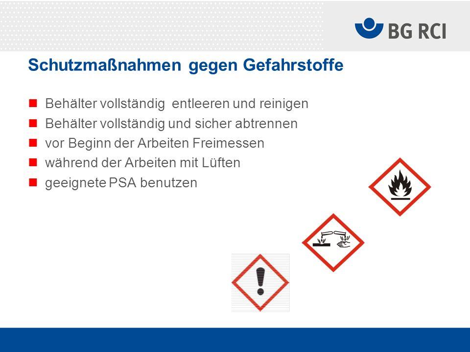 Schutzmaßnahmen gegen Gefahrstoffe Behälter vollständig entleeren und reinigen Behälter vollständig und sicher abtrennen vor Beginn der Arbeiten Freim