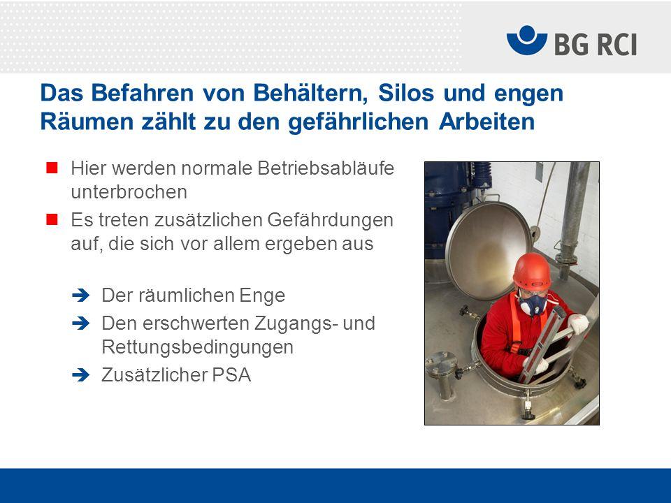 Das Befahren von Behältern, Silos und engen Räumen zählt zu den gefährlichen Arbeiten Hier werden normale Betriebsabläufe unterbrochen Es treten zusät