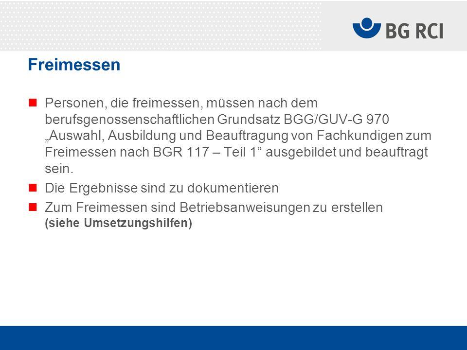 Freimessen Personen, die freimessen, müssen nach dem berufsgenossenschaftlichen Grundsatz BGG/GUV-G 970 Auswahl, Ausbildung und Beauftragung von Fachk
