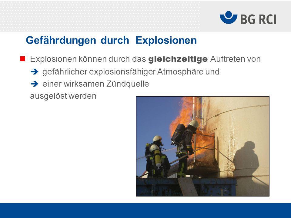 Gefährdungen durch Explosionen Explosionen können durch das gleichzeitige Auftreten von gefährlicher explosionsfähiger Atmosphäre und einer wirksamen