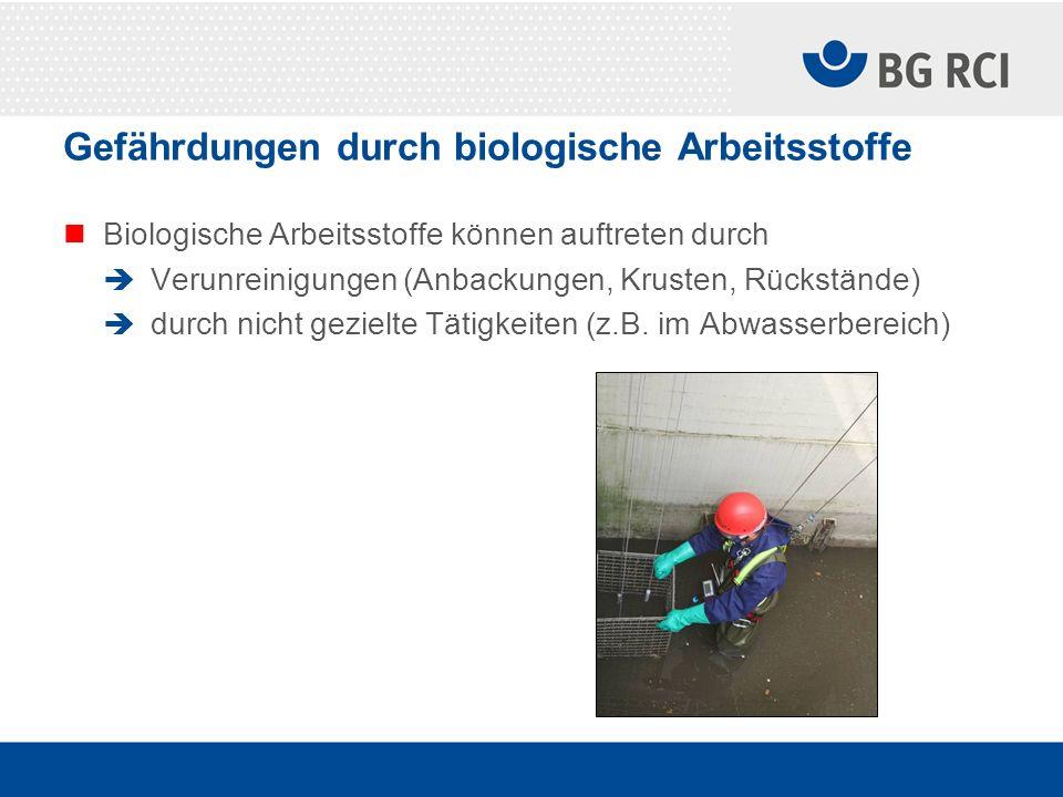 Gefährdungen durch biologische Arbeitsstoffe Biologische Arbeitsstoffe können auftreten durch Verunreinigungen (Anbackungen, Krusten, Rückstände) durc