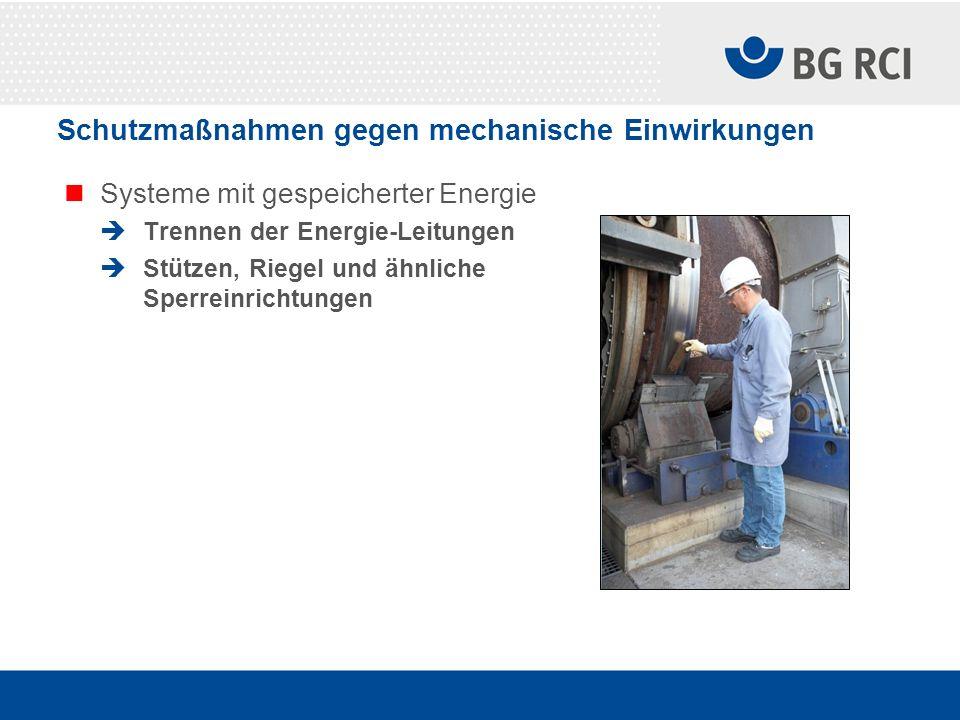 Schutzmaßnahmen gegen mechanische Einwirkungen Systeme mit gespeicherter Energie Trennen der Energie-Leitungen Stützen, Riegel und ähnliche Sperreinri