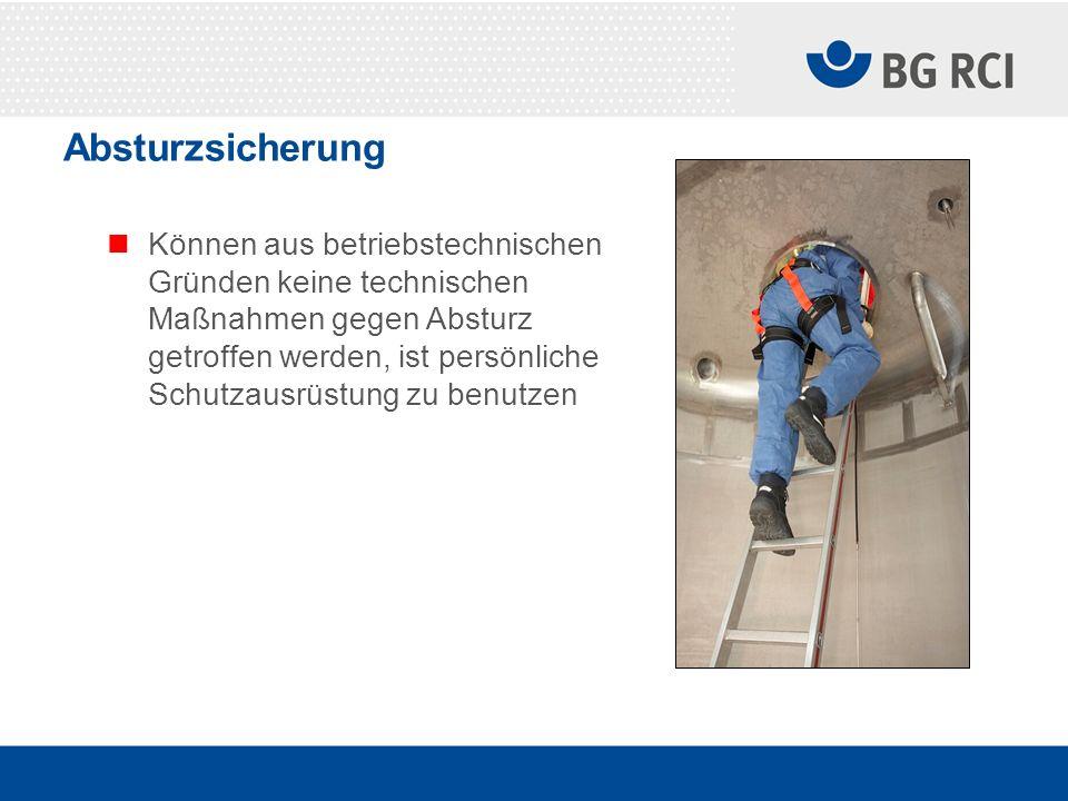 Absturzsicherung Können aus betriebstechnischen Gründen keine technischen Maßnahmen gegen Absturz getroffen werden, ist persönliche Schutzausrüstung z