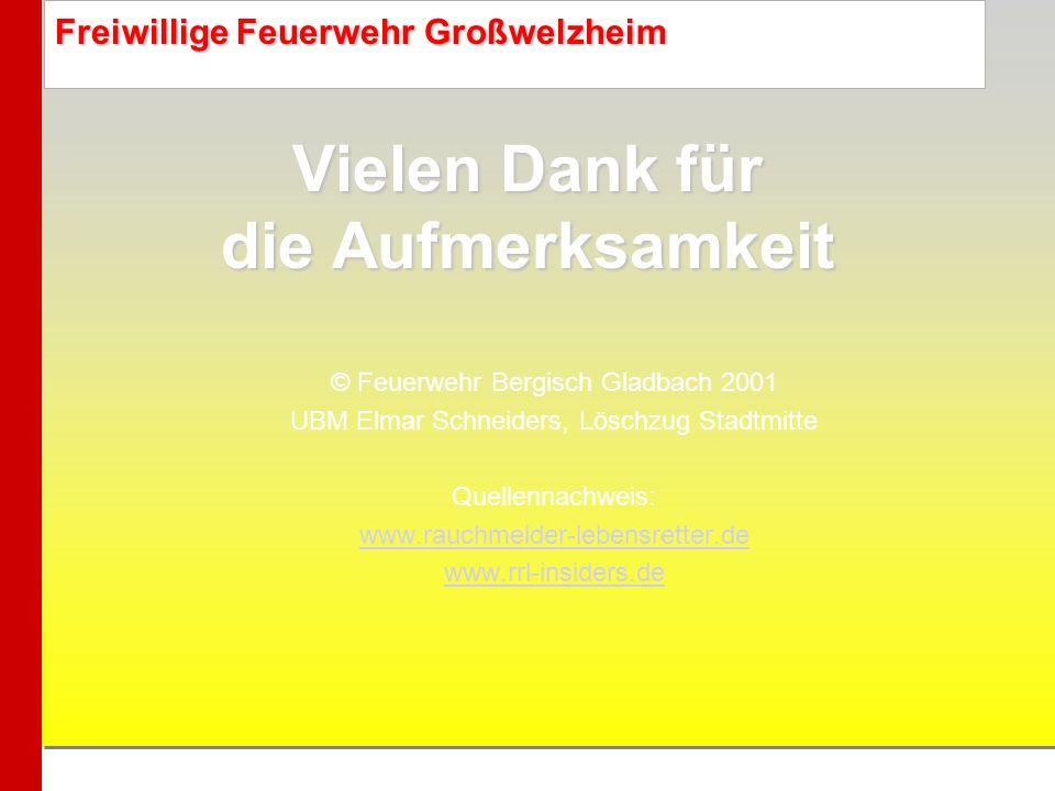 Vielen Dank für die Aufmerksamkeit © Feuerwehr Bergisch Gladbach 2001 UBM Elmar Schneiders, Löschzug Stadtmitte Quellennachweis: www.rauchmelder-leben