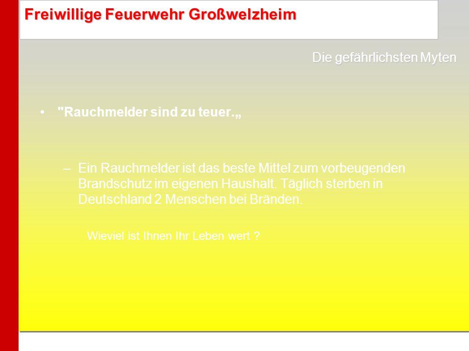 Freiwillige Feuerwehr Großwelzheim Die Brandgefahr ist nie zu unterschätzen –Rund 600 Menschen sterben jährlich in Deutschland an Bränden, die Mehrheit davon in Privathaushalten.