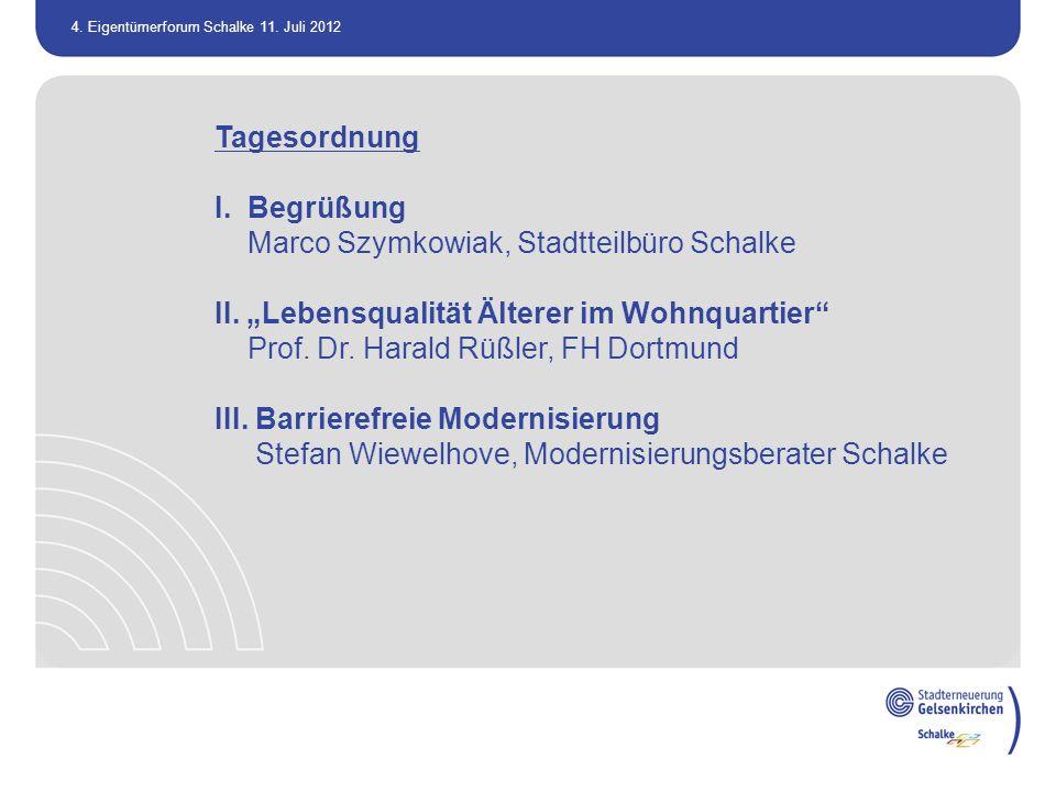 4. Eigentümerforum Schalke 11. Juli 2012 Tagesordnung I. Begrüßung Marco Szymkowiak, Stadtteilbüro Schalke II. Lebensqualität Älterer im Wohnquartier