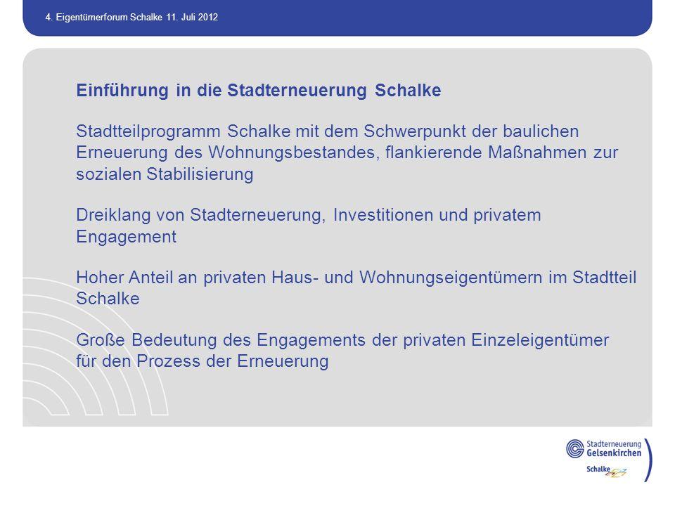 4. Eigentümerforum Schalke 11. Juli 2012 Einführung in die Stadterneuerung Schalke Stadtteilprogramm Schalke mit dem Schwerpunkt der baulichen Erneuer