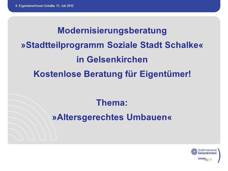 4. Eigentümerforum Schalke 11. Juli 2012 Modernisierungsberatung »Stadtteilprogramm Soziale Stadt Schalke« in Gelsenkirchen Kostenlose Beratung für Ei