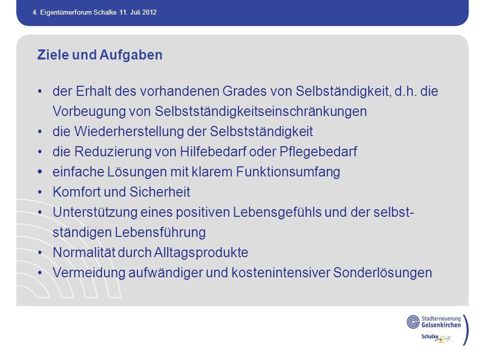 4. Eigentümerforum Schalke 11. Juli 2012 Ziele und Aufgaben der Erhalt des vorhandenen Grades von Selbständigkeit, d.h. die Vorbeugung von Selbstständ