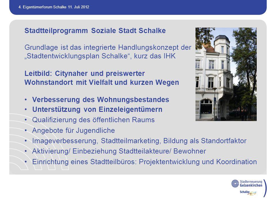 4. Eigentümerforum Schalke 11. Juli 2012 Stadtteilprogramm Soziale Stadt Schalke Grundlage ist das integrierte Handlungskonzept der Stadtentwicklungsp