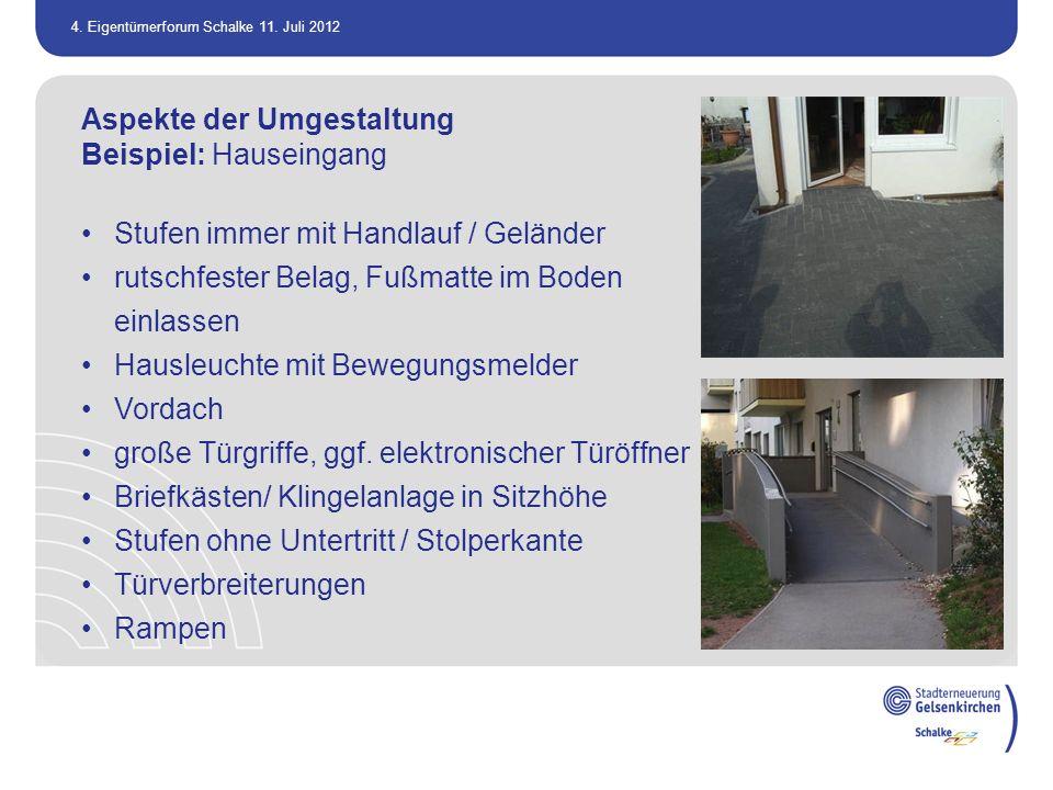4. Eigentümerforum Schalke 11. Juli 2012 Aspekte der Umgestaltung Beispiel: Hauseingang Stufen immer mit Handlauf / Geländer rutschfester Belag, Fußma