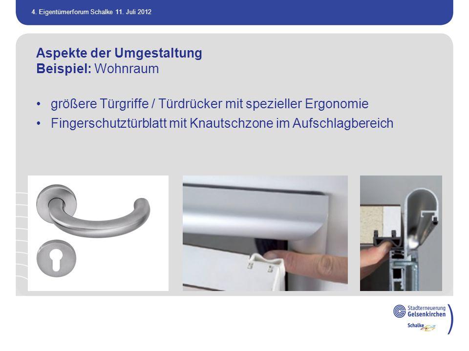 4. Eigentümerforum Schalke 11. Juli 2012 Aspekte der Umgestaltung Beispiel: Wohnraum größere Türgriffe / Türdrücker mit spezieller Ergonomie Fingersch