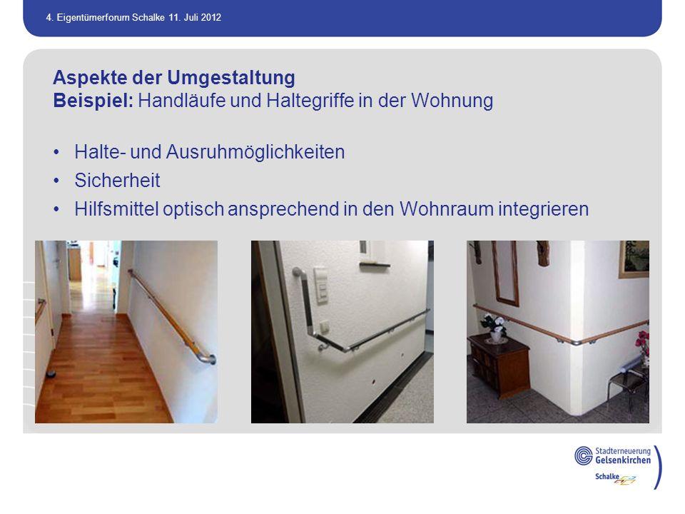 4. Eigentümerforum Schalke 11. Juli 2012 Aspekte der Umgestaltung Beispiel: Handläufe und Haltegriffe in der Wohnung Halte- und Ausruhmöglichkeiten Si