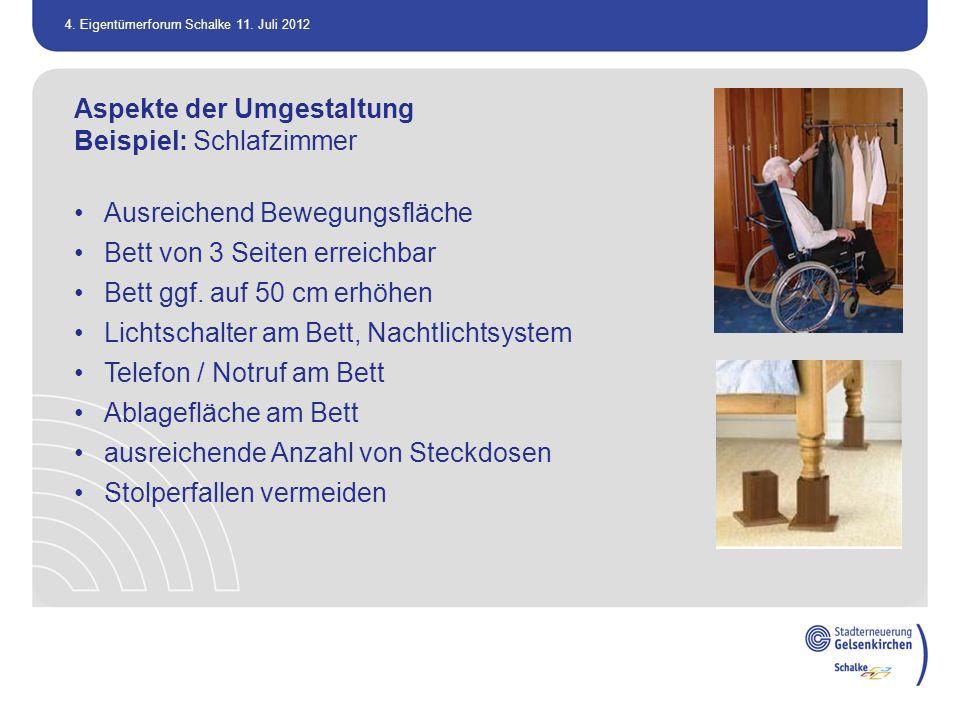 4. Eigentümerforum Schalke 11. Juli 2012 Aspekte der Umgestaltung Beispiel: Schlafzimmer Ausreichend Bewegungsfläche Bett von 3 Seiten erreichbar Bett