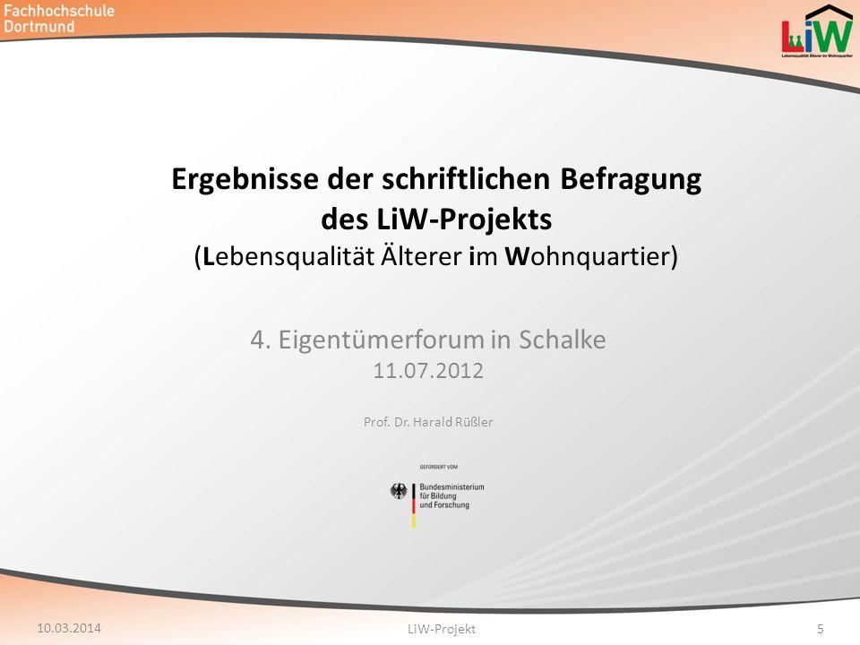Ergebnisse der schriftlichen Befragung des LiW-Projekts (Lebensqualität Älterer im Wohnquartier) 4. Eigentümerforum in Schalke 11.07.2012 Prof. Dr. Ha