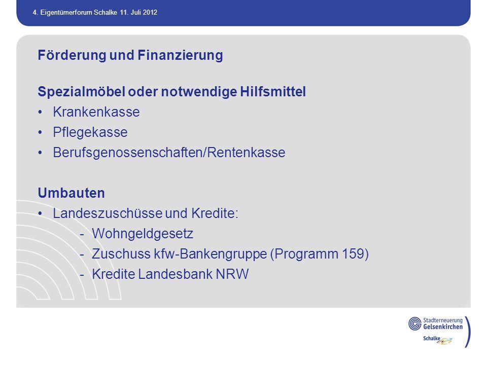 4. Eigentümerforum Schalke 11. Juli 2012 Förderung und Finanzierung Spezialmöbel oder notwendige Hilfsmittel Krankenkasse Pflegekasse Berufsgenossensc