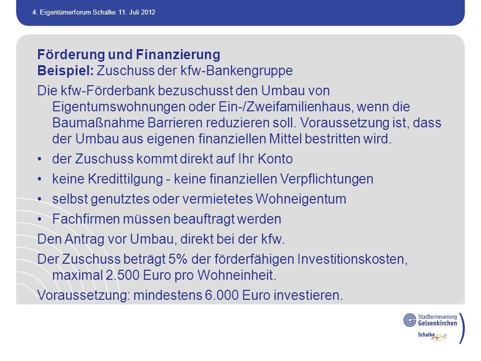 4. Eigentümerforum Schalke 11. Juli 2012 Förderung und Finanzierung Beispiel: Zuschuss der kfw-Bankengruppe Die kfw-Förderbank bezuschusst den Umbau v