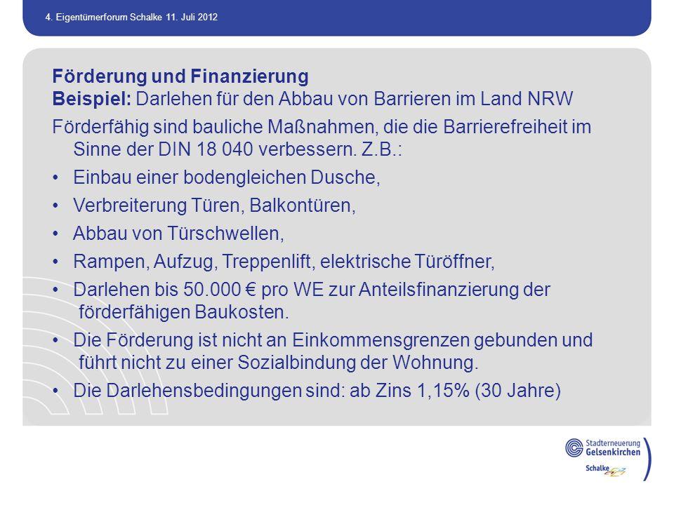 4. Eigentümerforum Schalke 11. Juli 2012 Förderung und Finanzierung Beispiel: Darlehen für den Abbau von Barrieren im Land NRW Förderfähig sind baulic