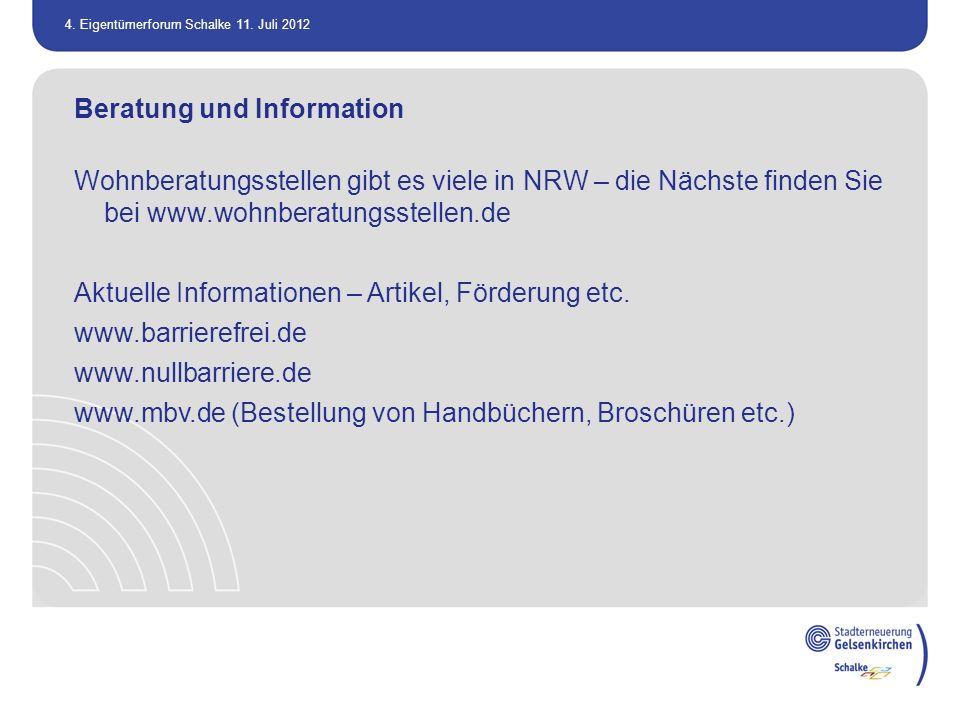 4. Eigentümerforum Schalke 11. Juli 2012 Beratung und Information Wohnberatungsstellen gibt es viele in NRW – die Nächste finden Sie bei www.wohnberat