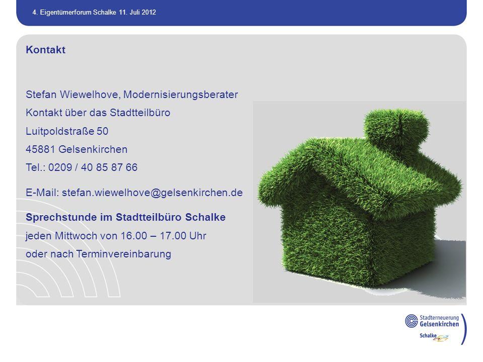 4. Eigentümerforum Schalke 11. Juli 2012 Kontakt Stefan Wiewelhove, Modernisierungsberater Kontakt über das Stadtteilbüro Luitpoldstraße 50 45881 Gels