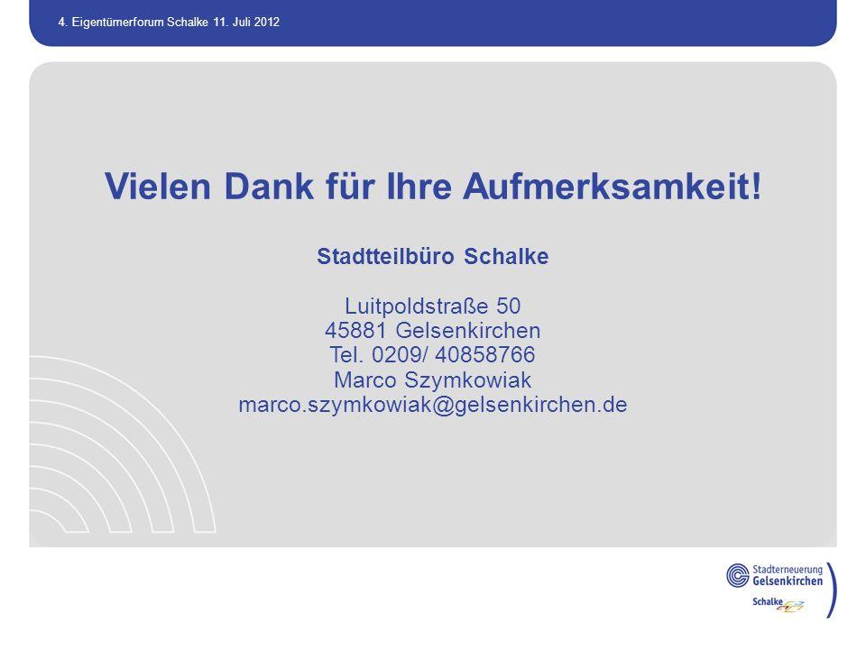 4. Eigentümerforum Schalke 11. Juli 2012 Vielen Dank für Ihre Aufmerksamkeit! Stadtteilbüro Schalke Luitpoldstraße 50 45881 Gelsenkirchen Tel. 0209/ 4