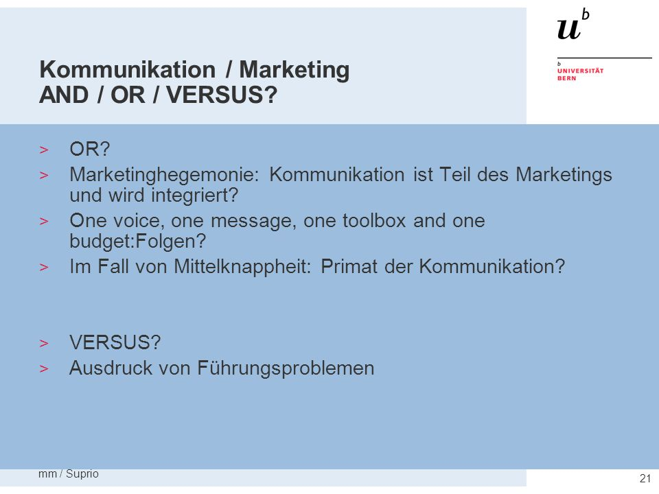 mm / Suprio 21 Kommunikation / Marketing AND / OR / VERSUS? OR? Marketinghegemonie: Kommunikation ist Teil des Marketings und wird integriert? One voi