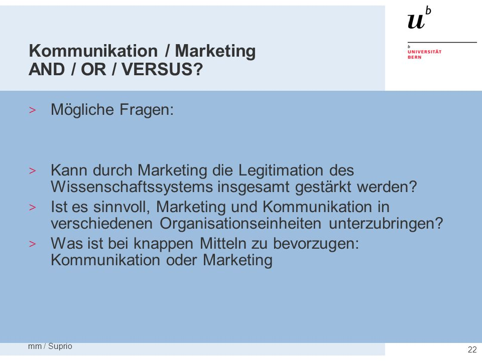 mm / Suprio 22 Kommunikation / Marketing AND / OR / VERSUS? Mögliche Fragen: Kann durch Marketing die Legitimation des Wissenschaftssystems insgesamt