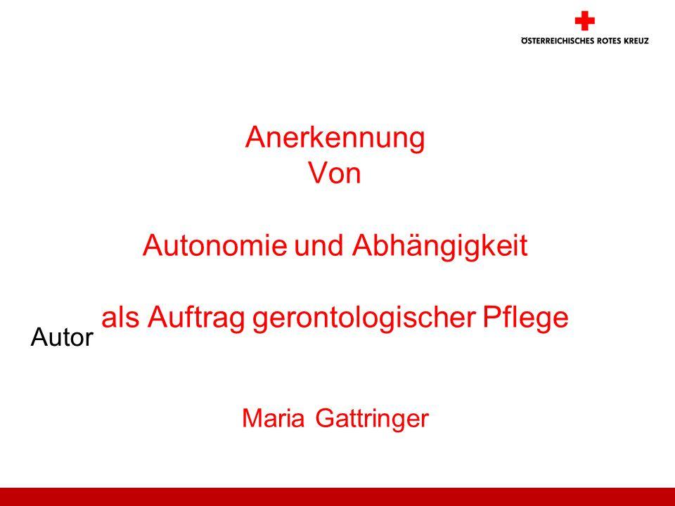 Autor Anerkennung Von Autonomie und Abhängigkeit als Auftrag gerontologischer Pflege Maria Gattringer