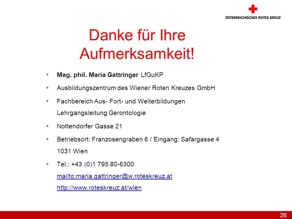 26 Danke für Ihre Aufmerksamkeit! Mag. phil. Maria Gattringer LfGuKP Ausbildungszentrum des Wiener Roten Kreuzes GmbH Fachbereich Aus- Fort- und Weite