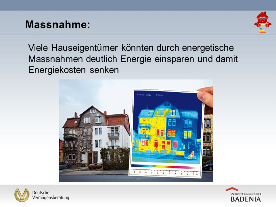 Reduzierung der Energiekosten Werterhalt der Immobilie Wertsteigerung der Immobilie Bessere Wiederverkäuflichkeit Bessere Vermietbarkeit Gesteigerter Wohnkomfort Tragfähigkeit der Immobilie im Alter Energieoptimierung mit langfristigen Vorteilen