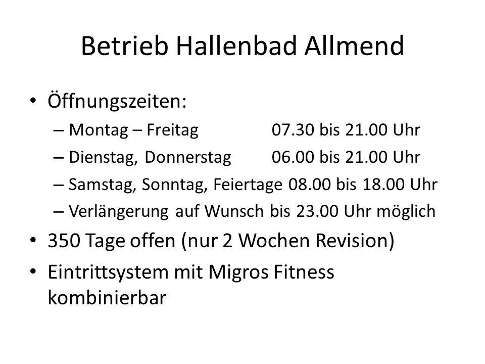 Betrieb Hallenbad Allmend Öffnungszeiten: – Montag – Freitag07.30 bis 21.00 Uhr – Dienstag, Donnerstag06.00 bis 21.00 Uhr – Samstag, Sonntag, Feiertag