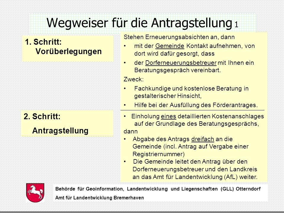 Behörde für Geoinformation, Landentwicklung und Liegenschaften (GLL) Otterndorf Amt für Landentwicklung Bremerhaven Behörde für Geoinformation, Landentwicklung und Liegenschaften (GLL) Otterndorf Amt für Landentwicklung Bremerhaven Wegweiser für die Antragstellung 1 1.