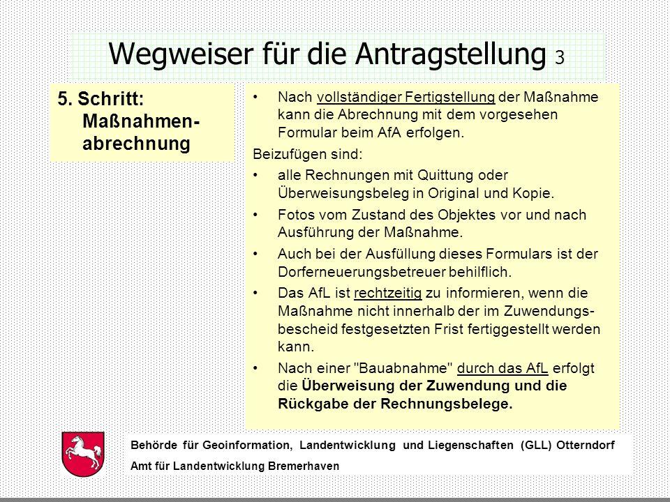 Behörde für Geoinformation, Landentwicklung und Liegenschaften (GLL) Otterndorf Amt für Landentwicklung Bremerhaven Behörde für Geoinformation, Landentwicklung und Liegenschaften (GLL) Otterndorf Amt für Landentwicklung Bremerhaven Wegweiser für die Antragstellung 3 5.
