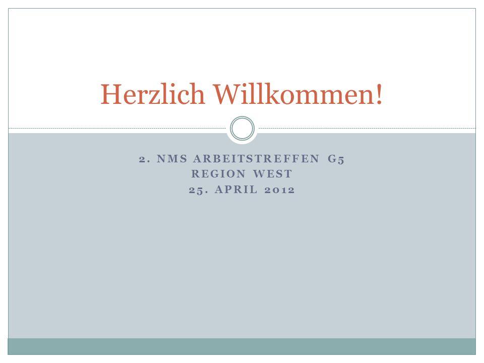 2. NMS ARBEITSTREFFEN G5 REGION WEST 25. APRIL 2012 Herzlich Willkommen!