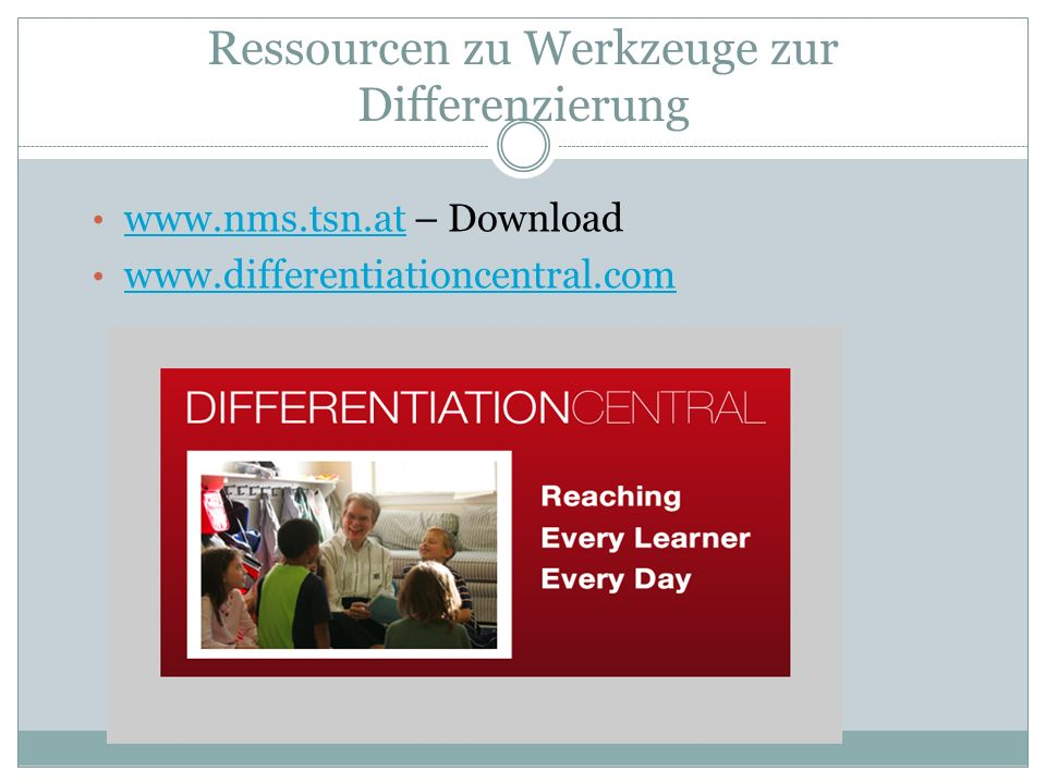 Ressourcen zu Werkzeuge zur Differenzierung www.nms.tsn.at – Download www.nms.tsn.at www.differentiationcentral.com
