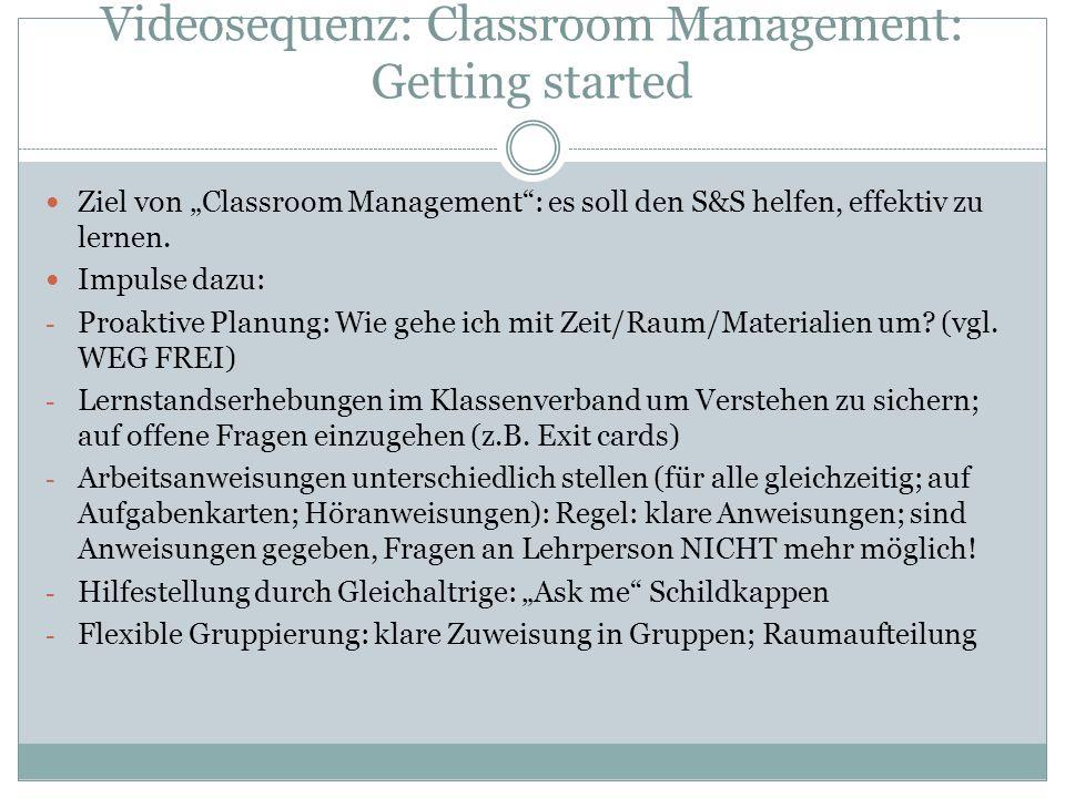 Videosequenz: Classroom Management: Getting started Ziel von Classroom Management: es soll den S&S helfen, effektiv zu lernen. Impulse dazu: - Proakti