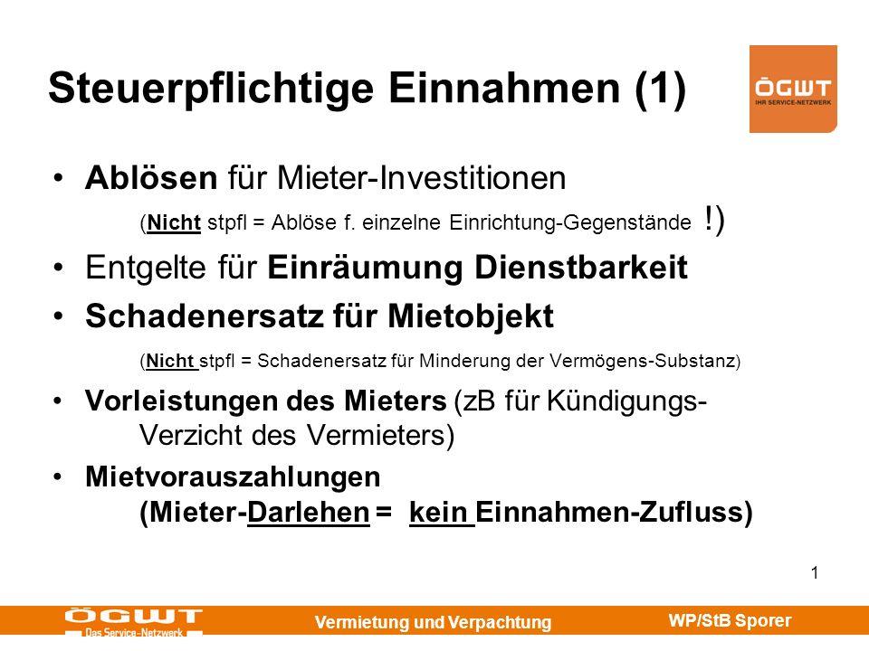 Vermietung und Verpachtung WP/StB Sporer 2 Steuerpflichtige Einnahmen (2) Mieter-Investitionen (Ausnahme: Wiederherstellung des ursprüngl.Zustandes) Betriebskosten Subventionen (Verrechng Herstellg usw) Einnahmen für Werbeflächen Einnahmen aus Handymasten Erlöse Handy-Betreiber an WEG = Zurechnung an jeweiligen Miteigentümer (Rz 6410 a) Veräußerung von Mietzins-Forderungen (Rz 6417) Schotterabbau-Verträge (Rz 6410 b)
